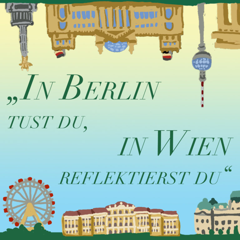 """In Berlin tust du, in Wien reflektierst du"""